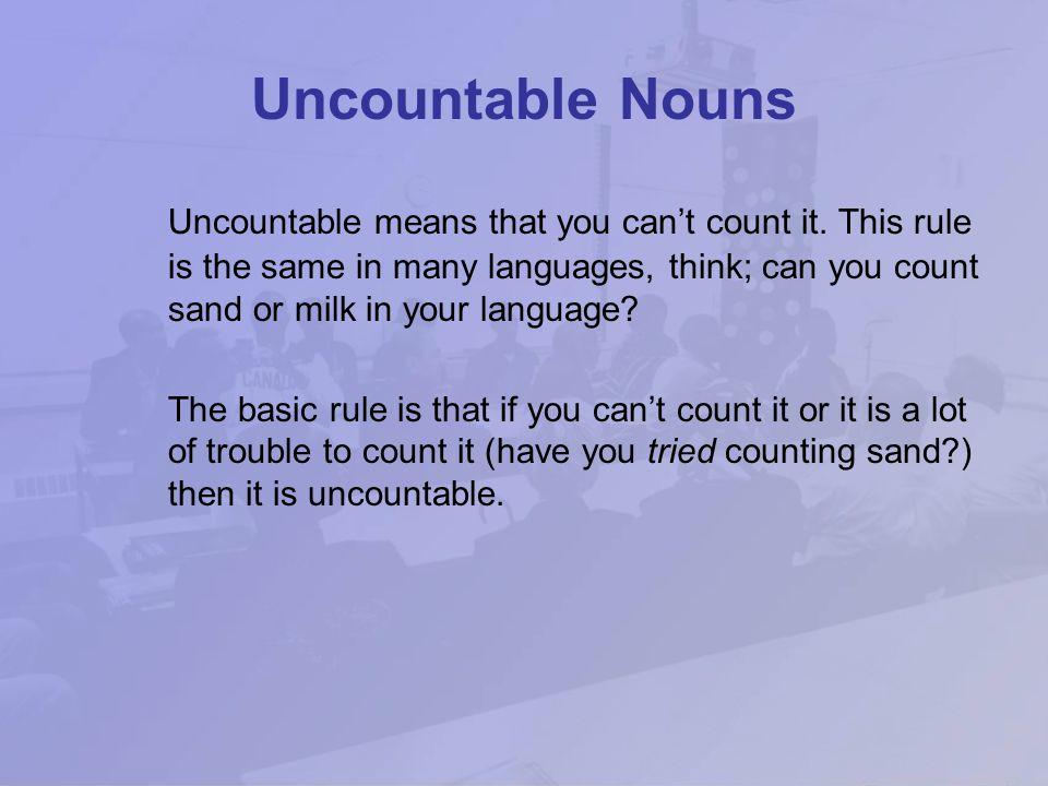 Be careful, some countable nouns can be irregular: person = peopleman = menwoman = women sheep = sheepfish = fishchild = children bacterium = bacteria