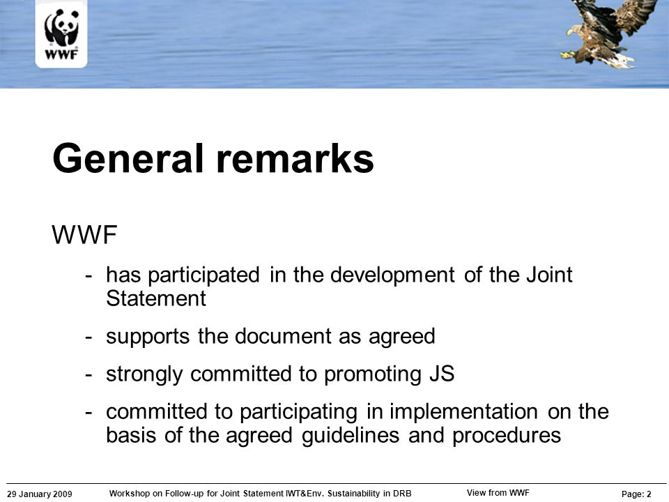 29 January 2009 Workshop on Follow-up for Joint Statement IWT&Env. Sustainability in DRB Page: 2 View from WWF General remarks WWF -has participated i
