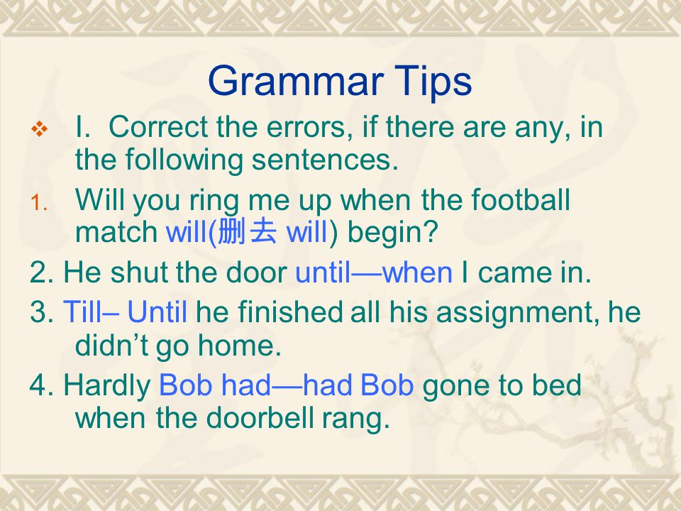Grammar Tips  I. Correct the errors, if there are any, in the following sentences.