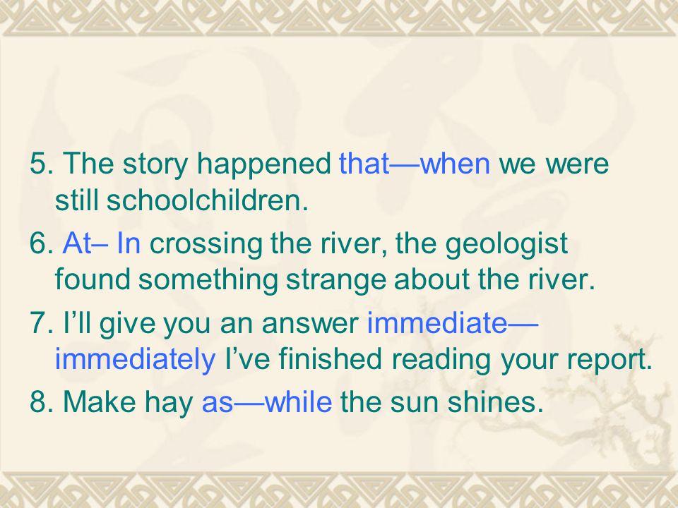 5. The story happened that—when we were still schoolchildren.