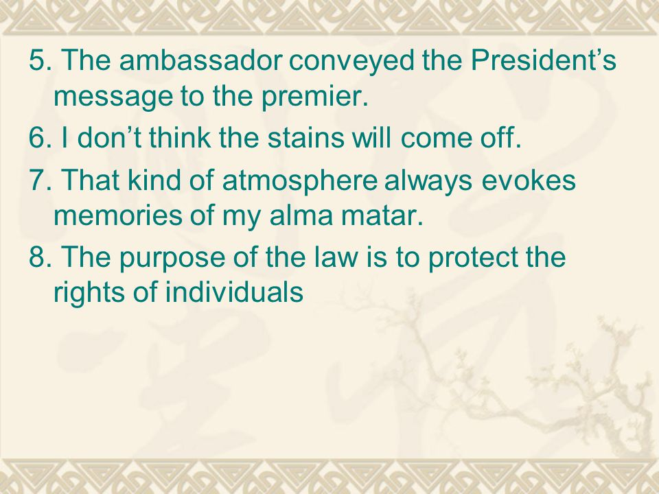 5. The ambassador conveyed the President's message to the premier.