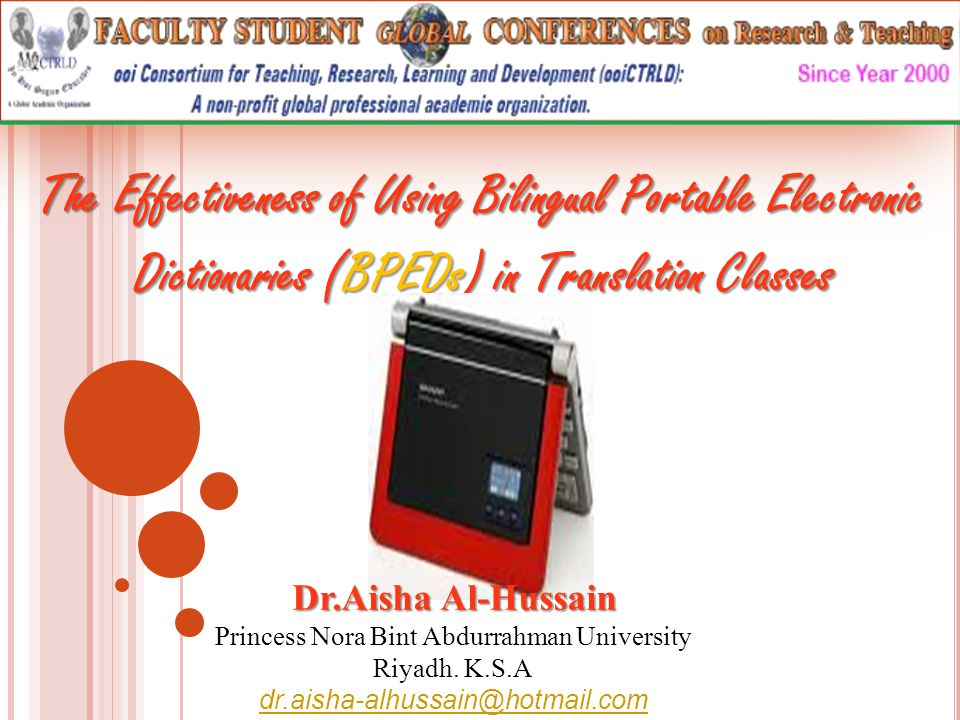 The Effectiveness of Using Bilingual Portable Electronic Dictionaries (BPEDs) in Translation Classes Dictionaries (BPEDs) in Translation Classes Dr.Aisha Al-Hussain Princess Nora Bint Abdurrahman University Riyadh.