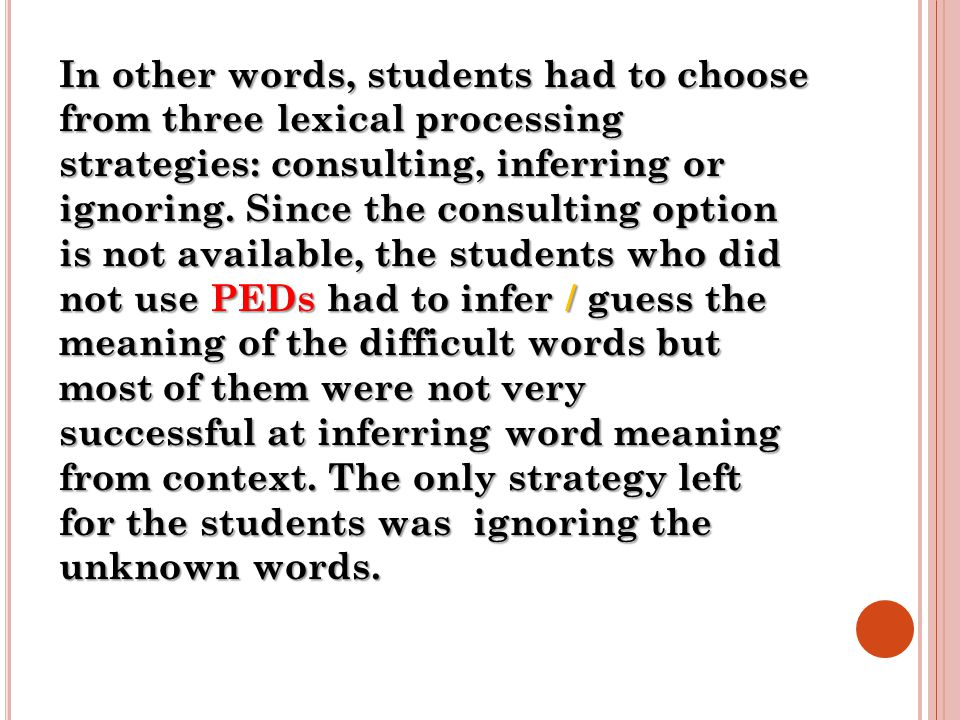 In other words, students had to choose from three lexical processing strategies: consulting, inferring or ignoring.