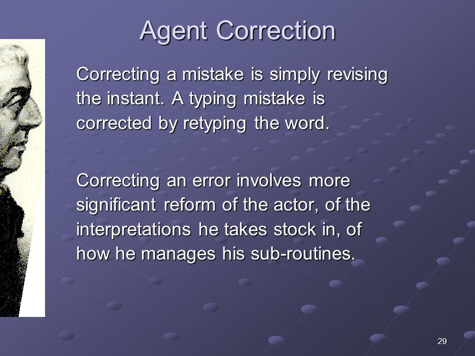 29 Agent Correction Agent Correction Correcting a mistake is simply revising the instant.