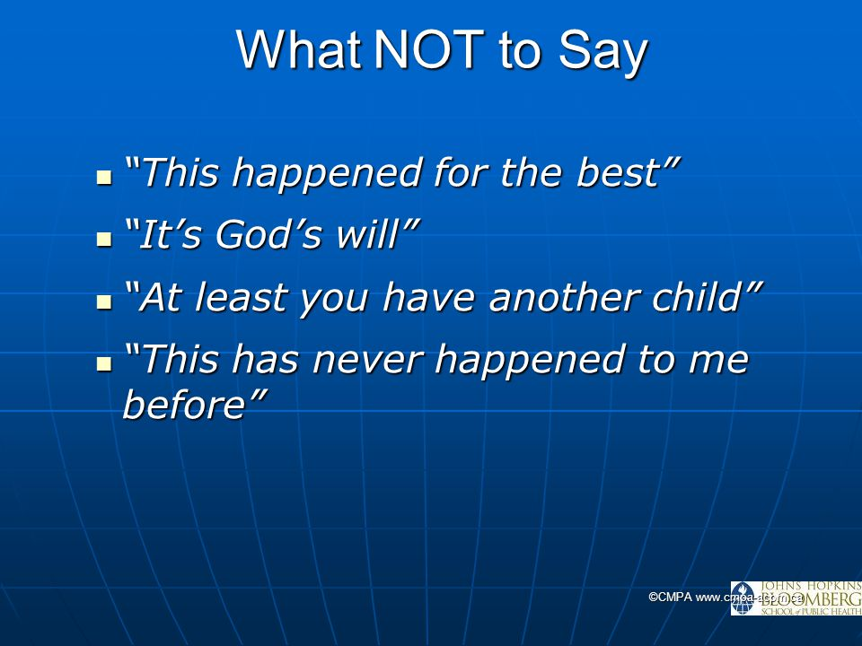 """©CMPA www.cmpa-acpm.ca What NOT to Say """"This happened for the best"""" """"This happened for the best"""" """"It's God's will"""" """"It's God's will"""" """"At least you hav"""