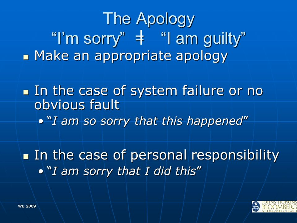 """Wu 2009 The Apology """"I'm sorry"""" = """"I am guilty"""" Make an appropriate apology Make an appropriate apology In the case of system failure or no obvious fa"""