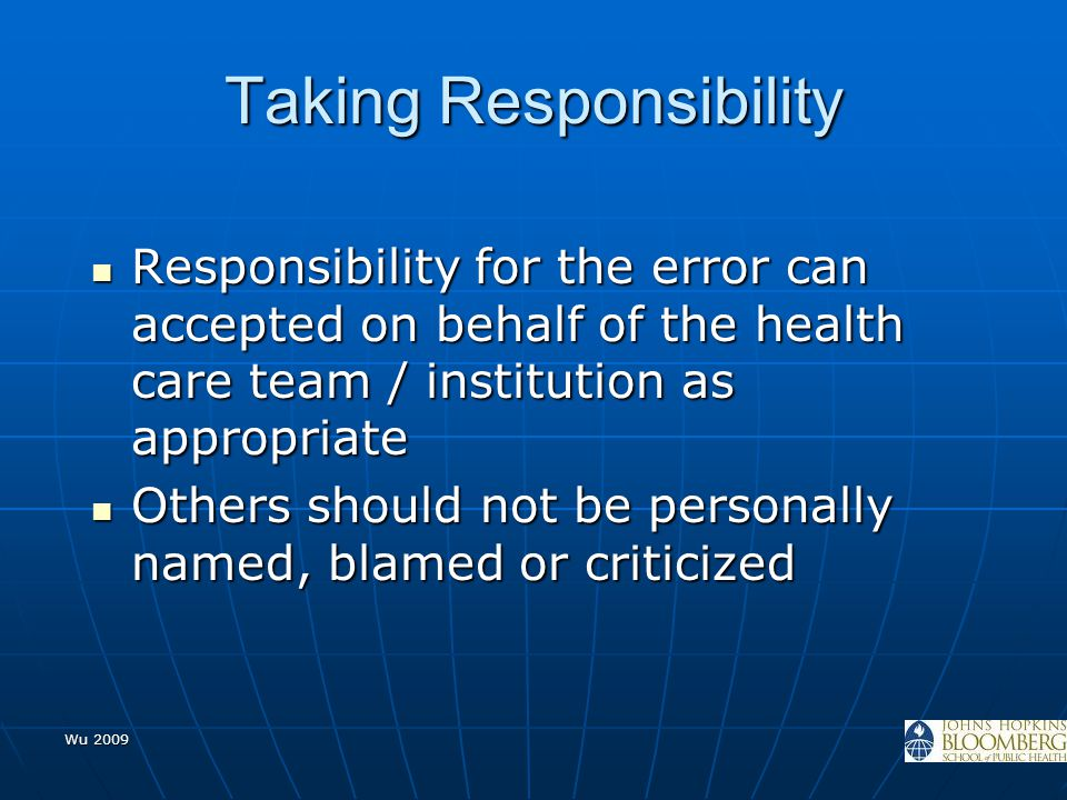 Wu 2009 Taking Responsibility Responsibility for the error can accepted on behalf of the health care team / institution as appropriate Responsibility