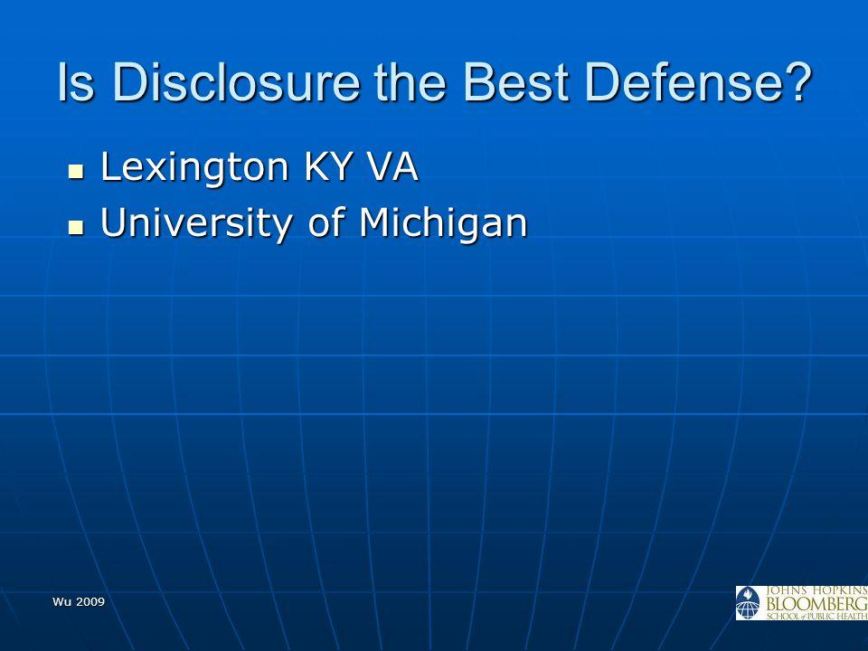 Is Disclosure the Best Defense? Lexington KY VA Lexington KY VA University of Michigan University of Michigan Wu 2009