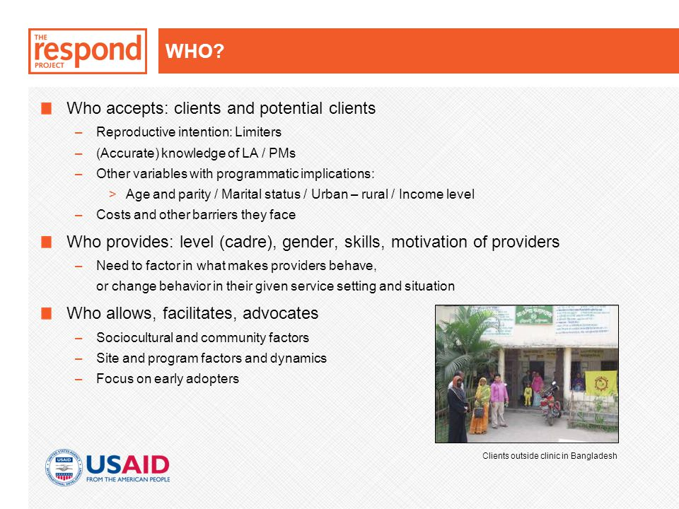 WHO? Who accepts: clients and potential clients –Reproductive intention: Limiters –(Accurate) knowledge of LA / PMs –Other variables with programmatic
