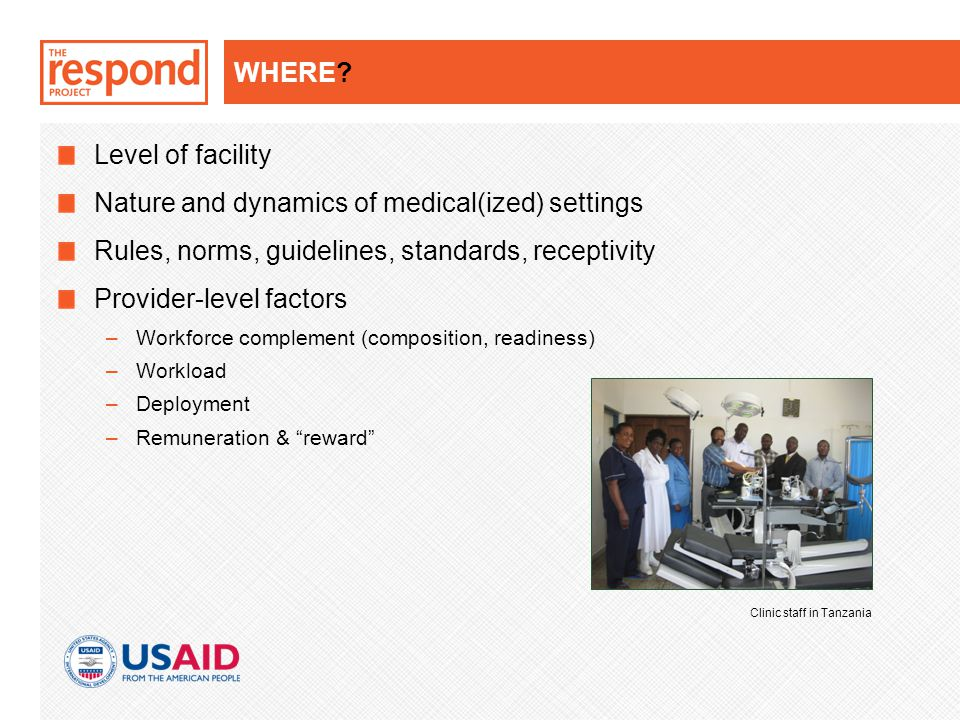 WHERE? Level of facility Nature and dynamics of medical(ized) settings Rules, norms, guidelines, standards, receptivity Provider-level factors –Workfo