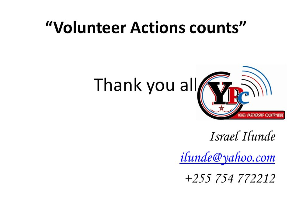 Volunteer Actions counts Thank you all Israel Ilunde ilunde@yahoo.com +255 754 772212