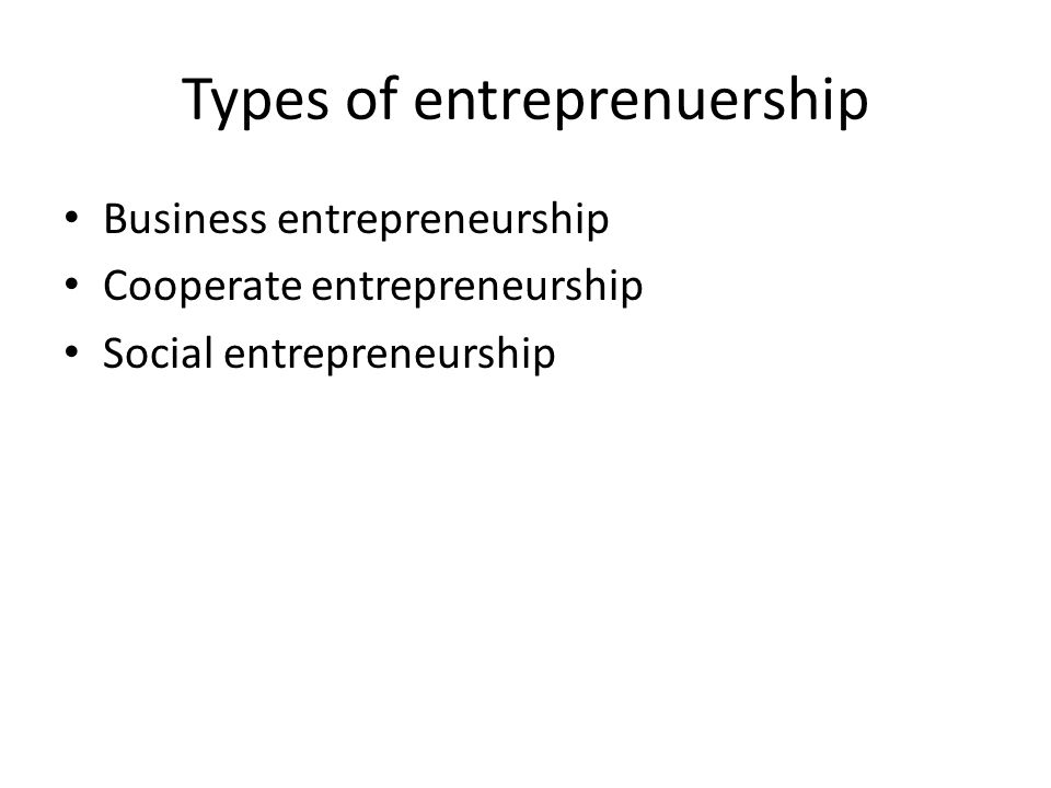 Types of entreprenuership Business entrepreneurship Cooperate entrepreneurship Social entrepreneurship