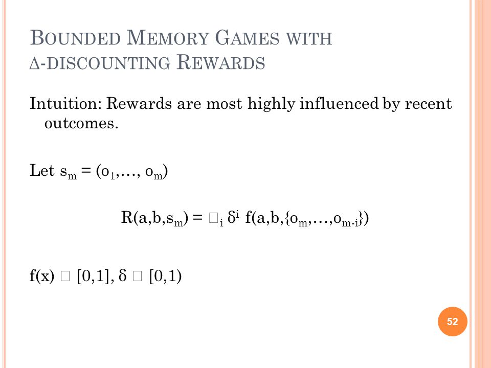 B OUNDED M EMORY G AMES WITH Δ - DISCOUNTING R EWARDS Intuition: Rewards are most highly influenced by recent outcomes.