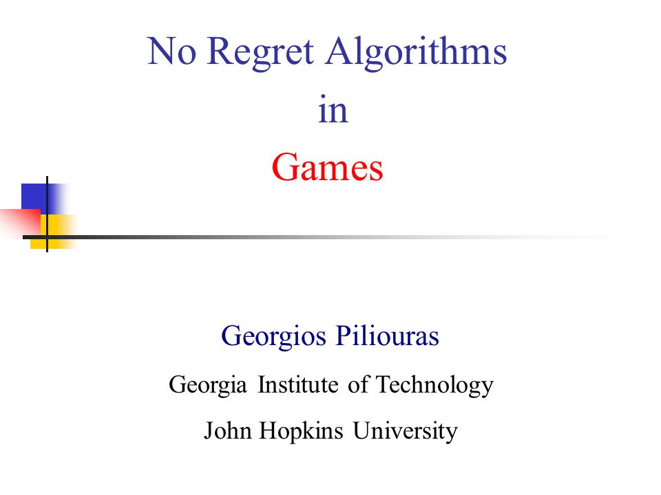No Regret Algorithms in Games Georgios Piliouras Georgia Institute of Technology John Hopkins University