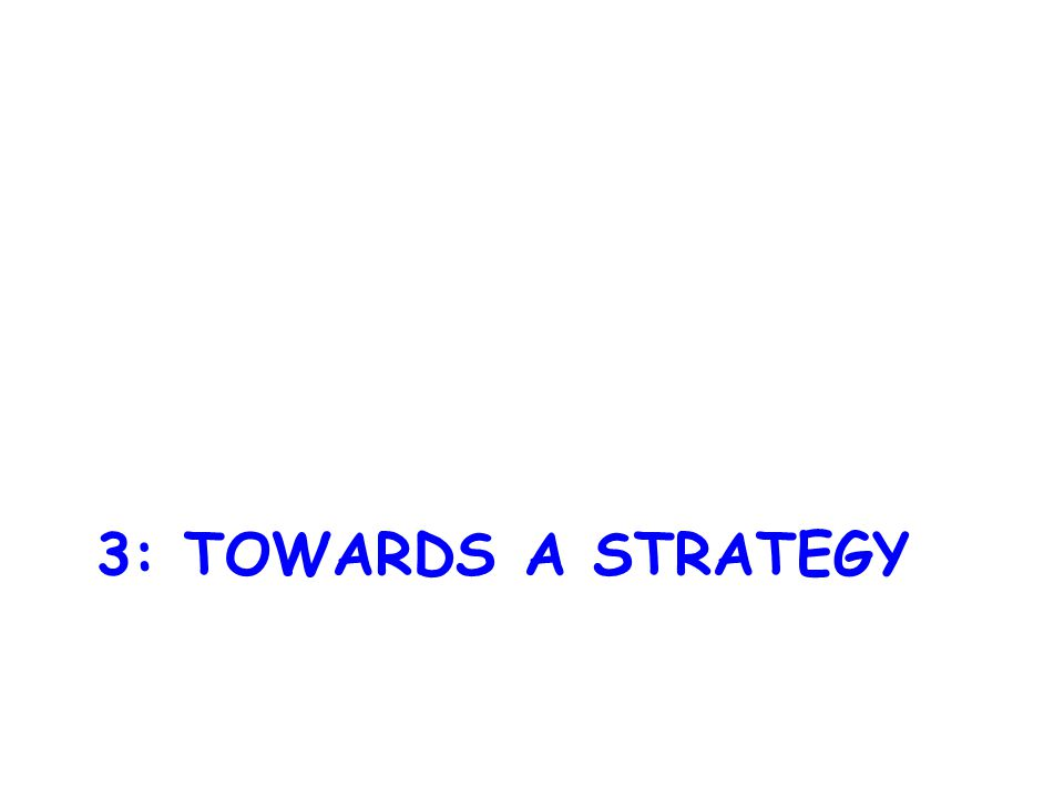 3: TOWARDS A STRATEGY