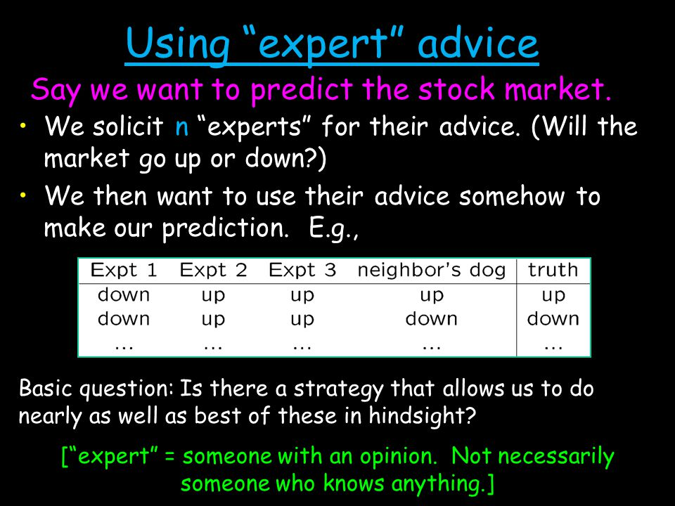 Using expert advice We solicit n experts for their advice.