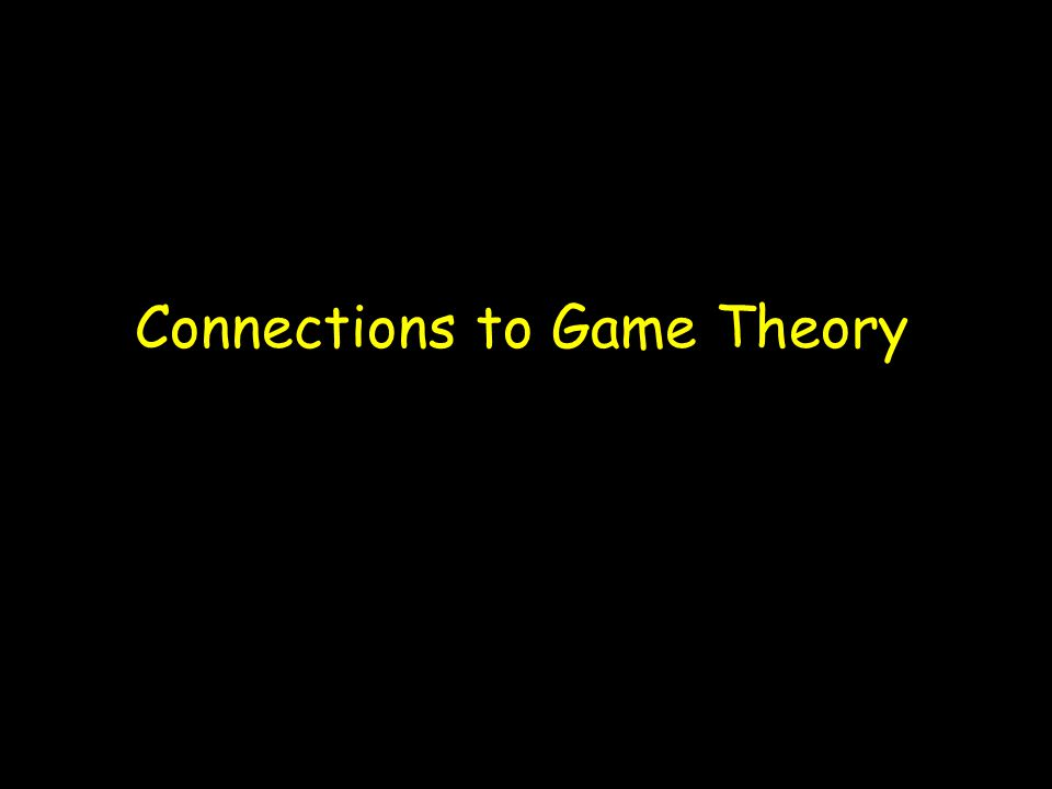 Connections to Game Theory