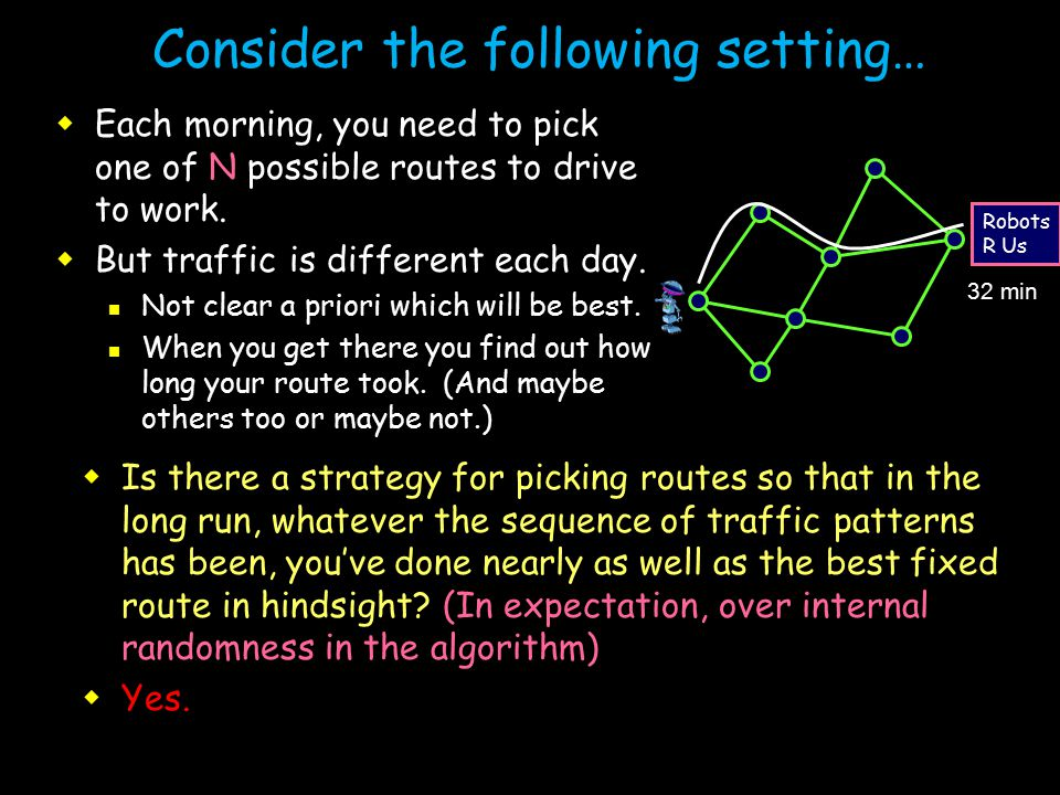 Consider the following setting…  Each morning, you need to pick one of N possible routes to drive to work.