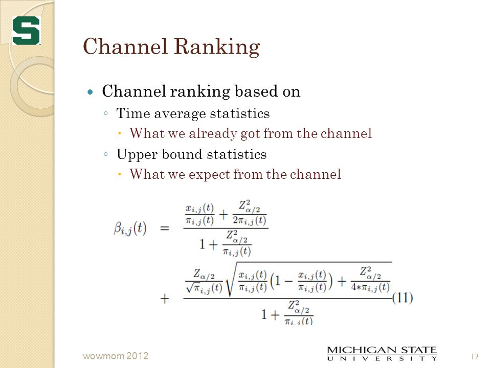 Channel Ranking Channel ranking based on ◦ Time average statistics  What we already got from the channel ◦ Upper bound statistics  What we expect from the channel 12 wowmom 2012