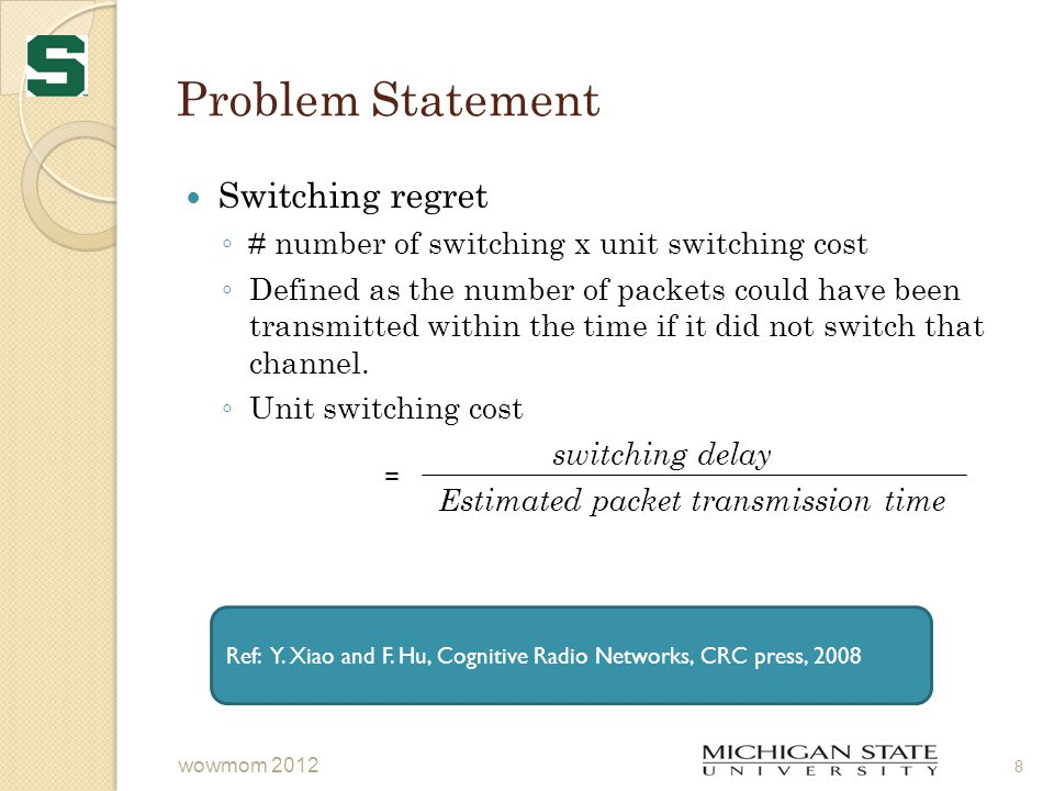 Problem Statement Switching regret ◦ # number of switching x unit switching cost ◦ Defined as the number of packets could have been transmitted within