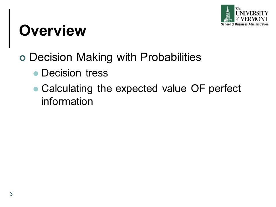 Summary Decision Making with Probabilities Decision tress Calculating the expected value OF perfect information 34