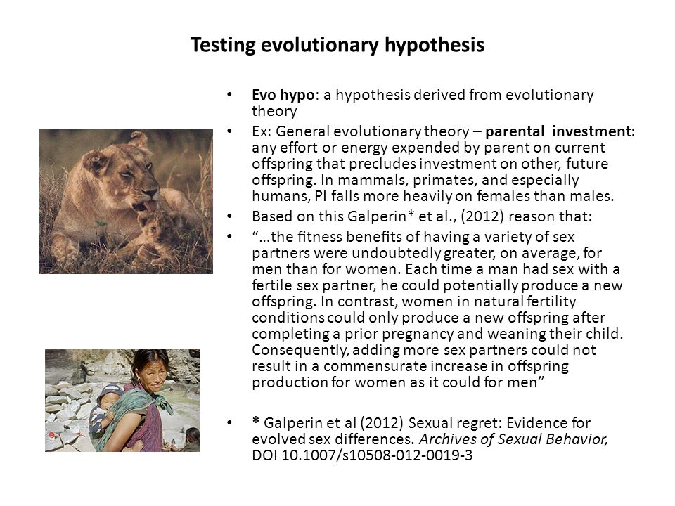 Testing evolutionary hypothesis Evo hypo: a hypothesis derived from evolutionary theory Ex: General evolutionary theory – parental investment: any eff