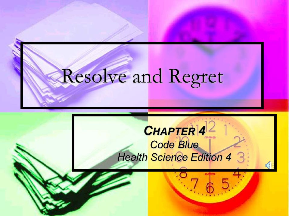 Resolve and Regret C HAPTER 4 Code Blue Health Science Edition 4