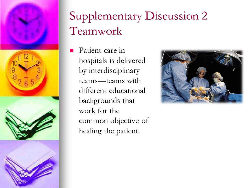 Supplementary Discussion 2 Teamwork Most of the work done in the world of work is done in teams.