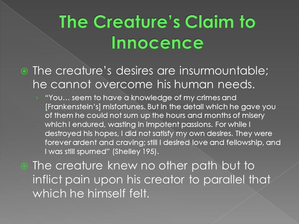  The creature's desires are insurmountable; he cannot overcome his human needs.