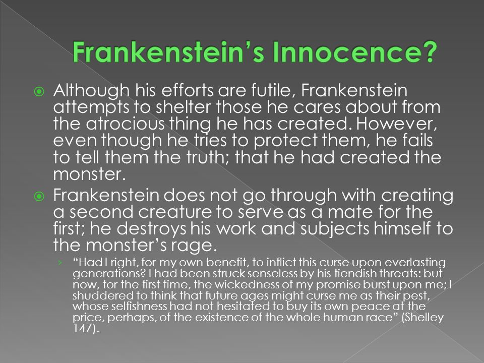  Although his efforts are futile, Frankenstein attempts to shelter those he cares about from the atrocious thing he has created.