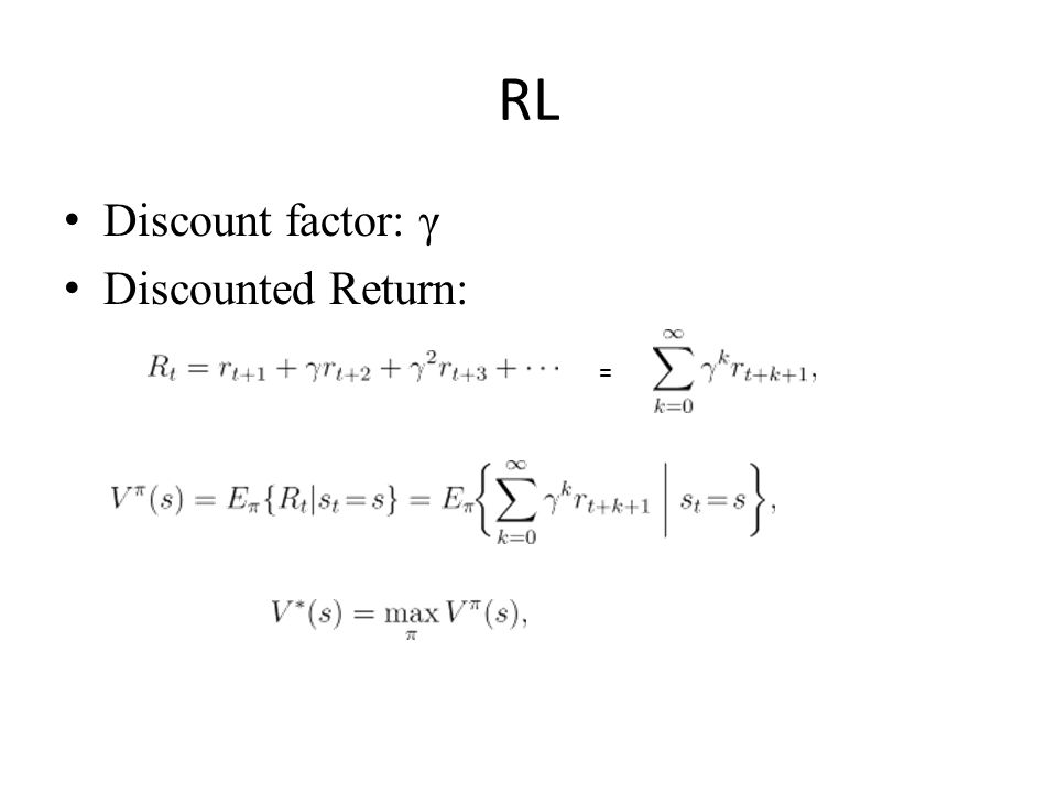 RL Discount factor: γ Discounted Return: =