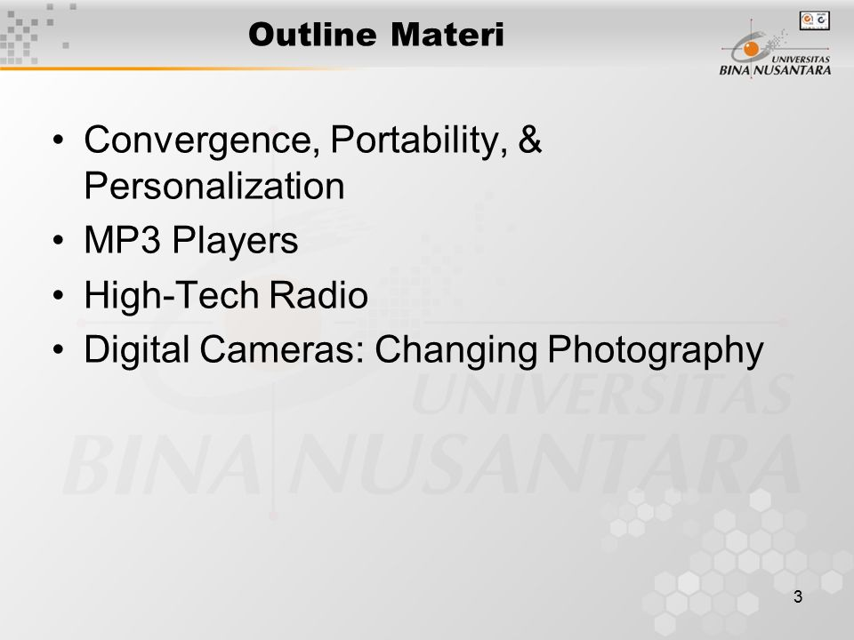 3 Outline Materi Convergence, Portability, & Personalization MP3 Players High-Tech Radio Digital Cameras: Changing Photography