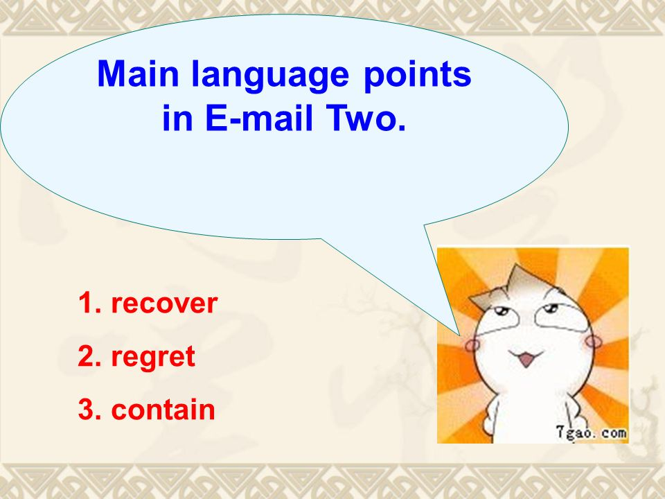Main language points in E-mail Two. 1. recover 2. regret 3. contain