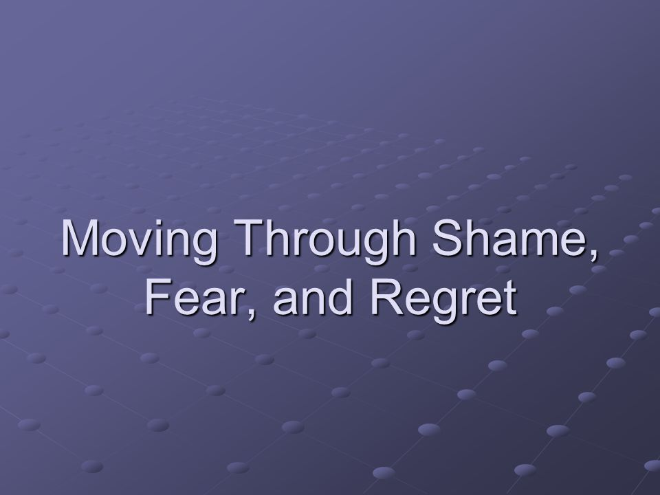 Moving Through Shame, Fear, and Regret