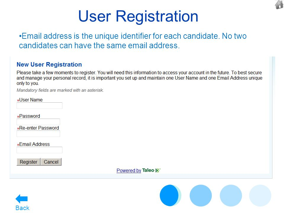 User Registration Email address is the unique identifier for each candidate. No two candidates can have the same email address. Back
