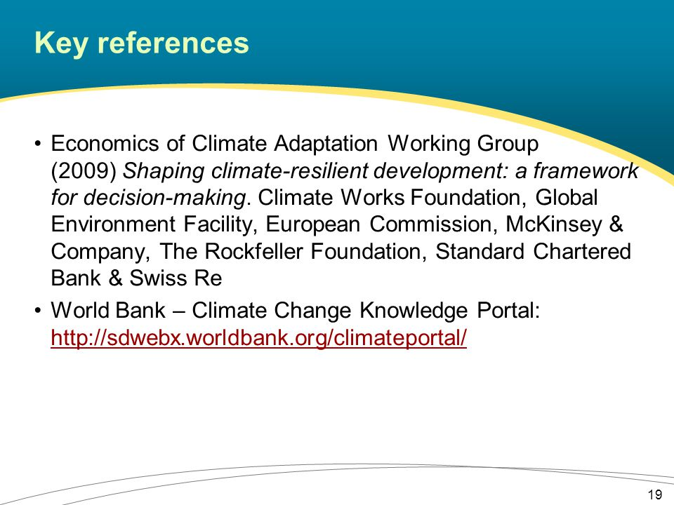 Key references Economics of Climate Adaptation Working Group (2009) Shaping climate-resilient development: a framework for decision-making.