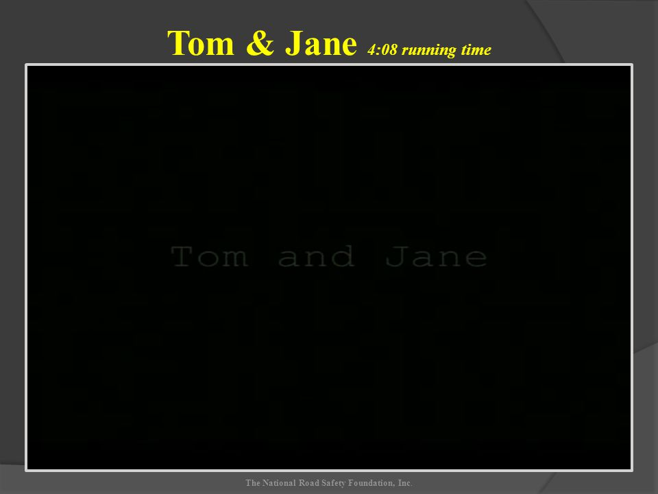 Tom & Jane 4:08 running time The National Road Safety Foundation, Inc.