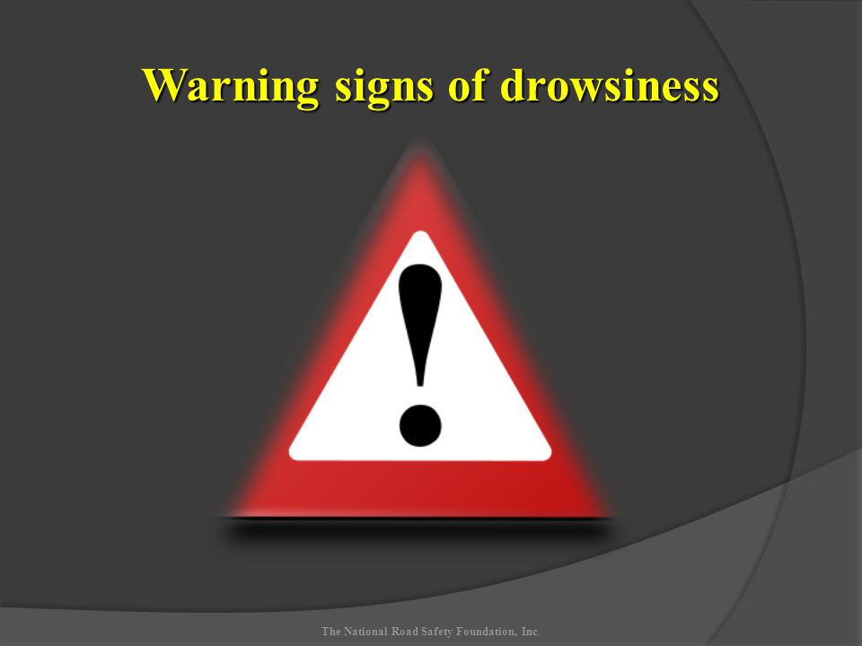 Warning signs of drowsiness The National Road Safety Foundation, Inc.
