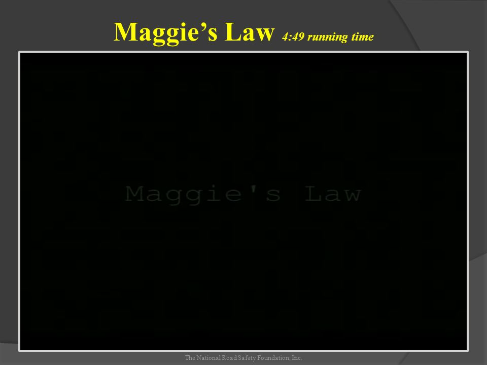 Maggie's Law 4:49 running time The National Road Safety Foundation, Inc.