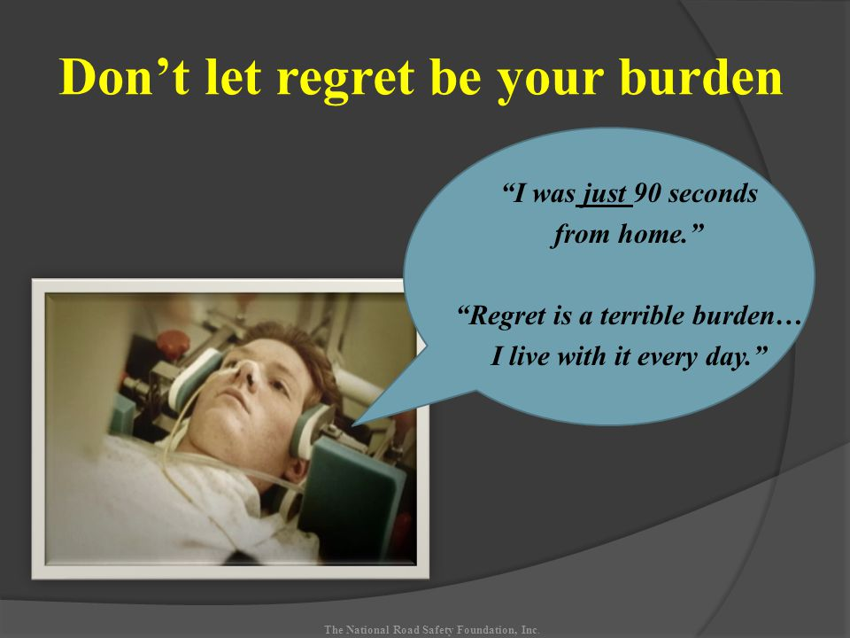 Don't let regret be your burden The National Road Safety Foundation, Inc.
