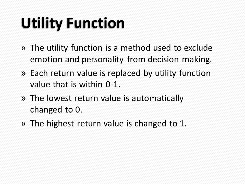 Utility Function » The utility function is a method used to exclude emotion and personality from decision making.