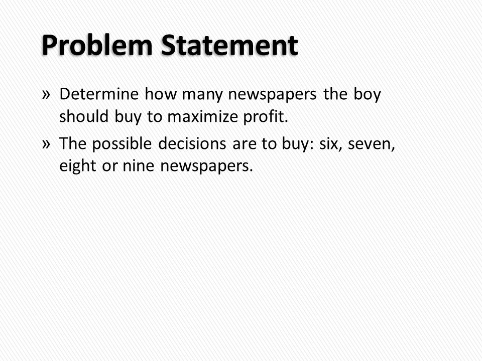 Problem Statement » Determine how many newspapers the boy should buy to maximize profit.