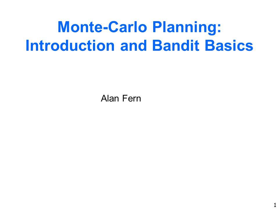 1 Monte-Carlo Planning: Introduction and Bandit Basics Alan Fern