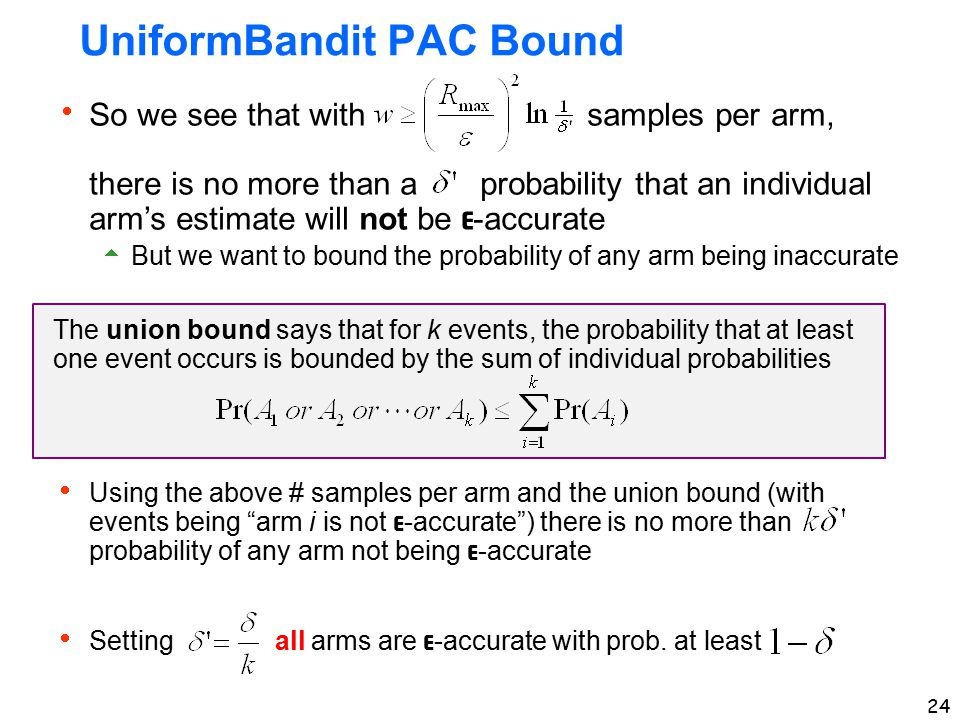  So we see that with samples per arm, there is no more than a probability that an individual arm's estimate will not be ε -accurate  But we want to
