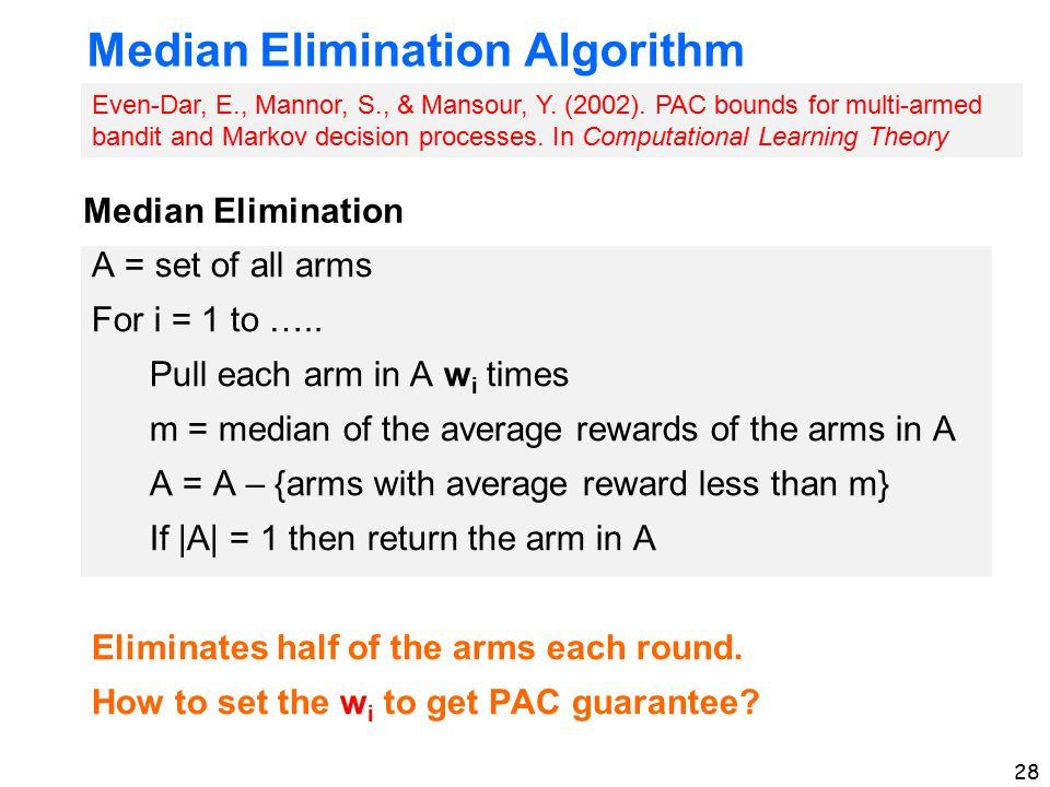 28 Median Elimination Algorithm A = set of all arms For i = 1 to …..
