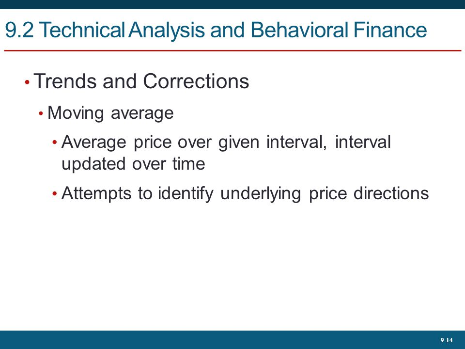 9-14 9.2 Technical Analysis and Behavioral Finance Trends and Corrections Moving average Average price over given interval, interval updated over time Attempts to identify underlying price directions
