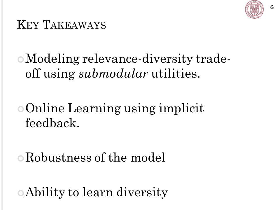 K EY T AKEAWAYS 6 Modeling relevance-diversity trade- off using submodular utilities.