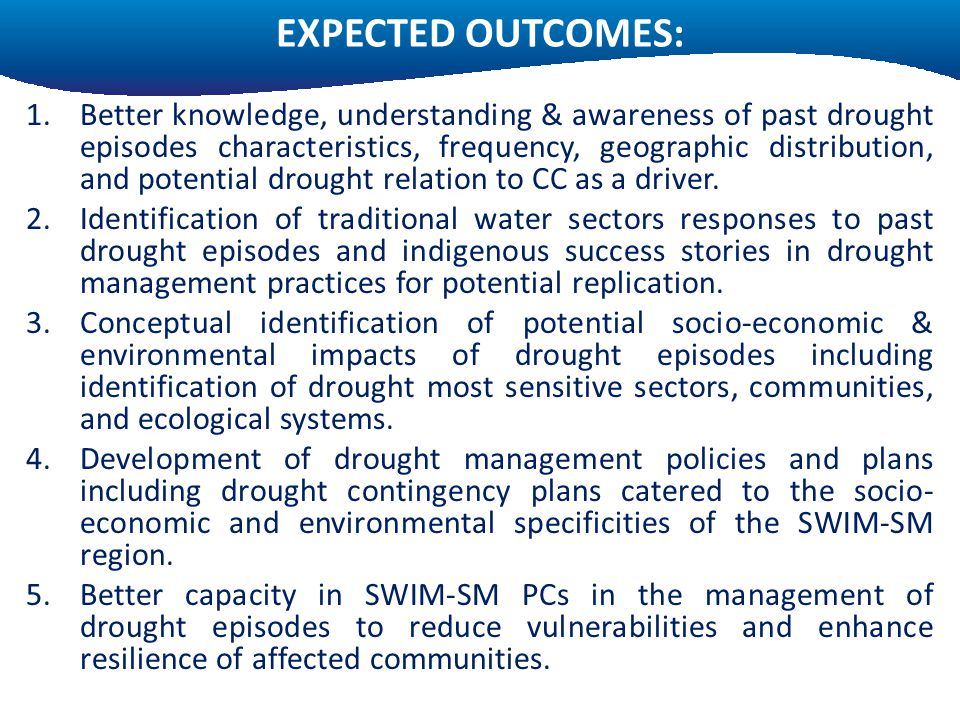 EXPECTED OUTCOMES: 1.Better knowledge, understanding & awareness of past drought episodes characteristics, frequency, geographic distribution, and potential drought relation to CC as a driver.