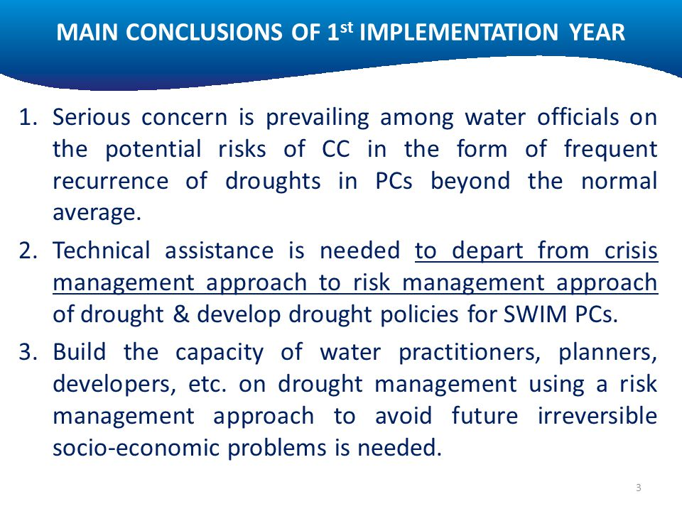 MAIN CONCLUSIONS OF 1 st IMPLEMENTATION YEAR 1.Serious concern is prevailing among water officials on the potential risks of CC in the form of frequent recurrence of droughts in PCs beyond the normal average.