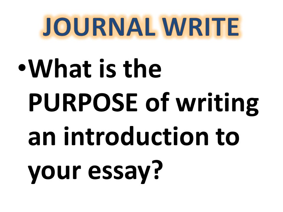 What is the PURPOSE of writing an introduction to your essay